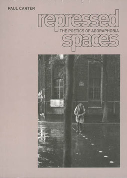 Paul Carter, Repressed Spaces, The Poetics of Agoraphobia