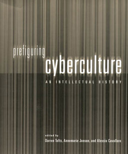 Tofts, Jonson and Cavallaro eds, Prefiguring Cyberculture: An Intellectual History