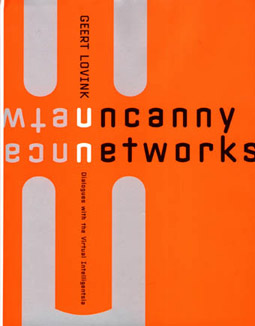 Geert Lovink, Uncanny Networks. Dialogues with the Virtual Intelligentsia