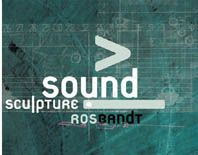 Sound scultpure: Intersectionms in Sound and Sculpture in Australian Artworks by Ros Bandt