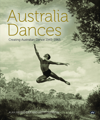 Alan Brissenden and Keith Glennon, Australia Dances: Creating Australian Dance 1945-65