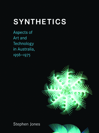Stephen Jones, Synthetics. Aspects of Art and Technology in Australia, 1956-1975