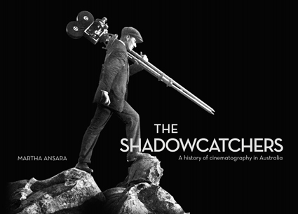 book cover The Shadowcatchers, A History of Cinematography in Australia