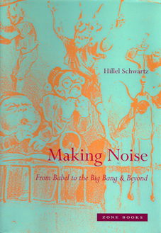 Hillel Schwartz, Making Noise: From Babel to the Big Bang & Beyond, Zone Books, New York, 2011
