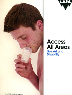Access All Areas, Live Art and Disability, Live Art Development agency, London 2012